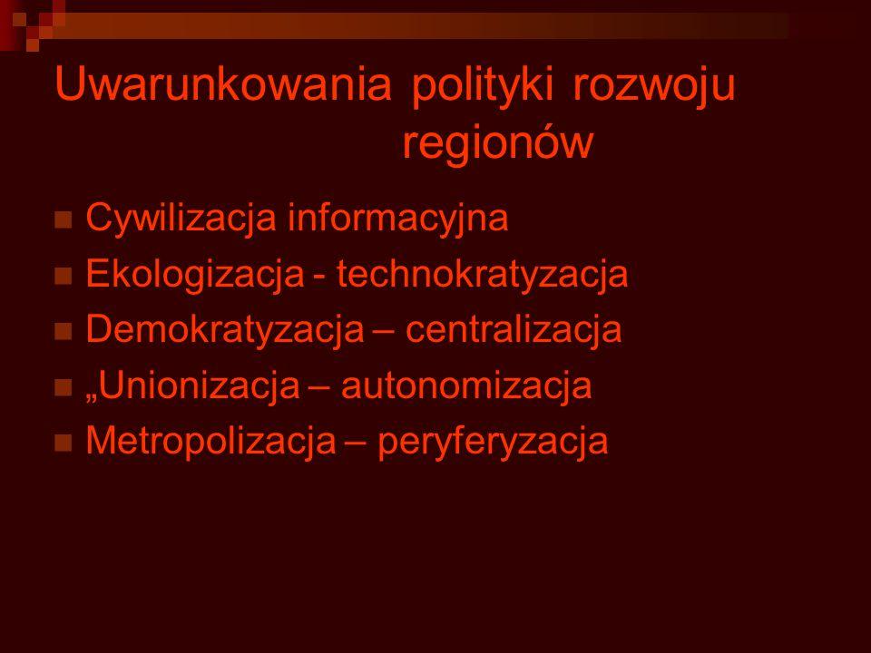 """Uwarunkowania polityki rozwoju regionów Cywilizacja informacyjna Ekologizacja - technokratyzacja Demokratyzacja – centralizacja """"Unionizacja – autonom"""