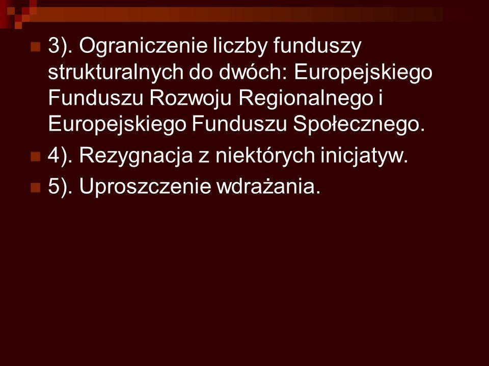 3). Ograniczenie liczby funduszy strukturalnych do dwóch: Europejskiego Funduszu Rozwoju Regionalnego i Europejskiego Funduszu Społecznego. 4). Rezygn