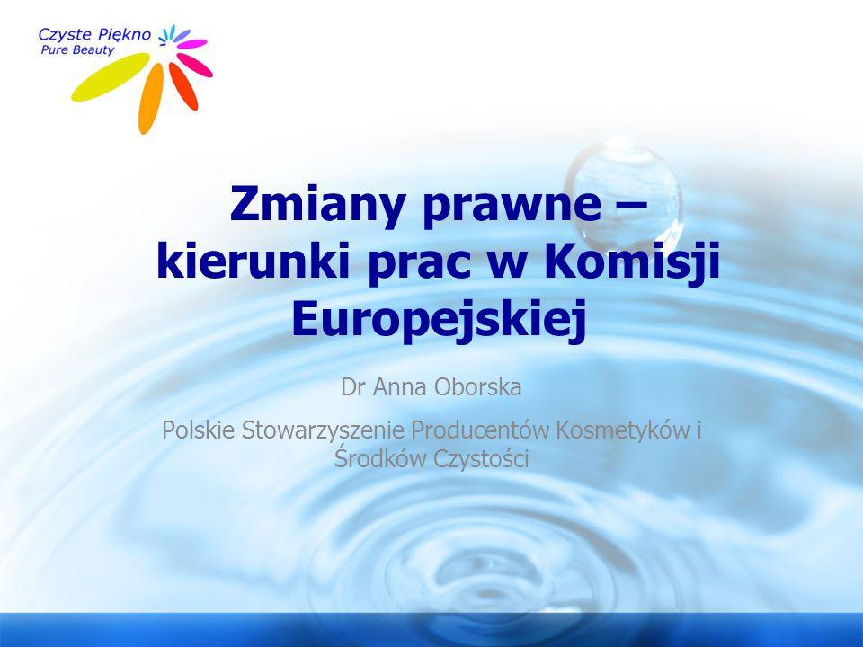 www.czystepiekno.pl Zmiany prawne – kierunki prac w Komisji Europejskiej Dr Anna Oborska Polskie Stowarzyszenie Producentów Kosmetyków i Środków Czyst