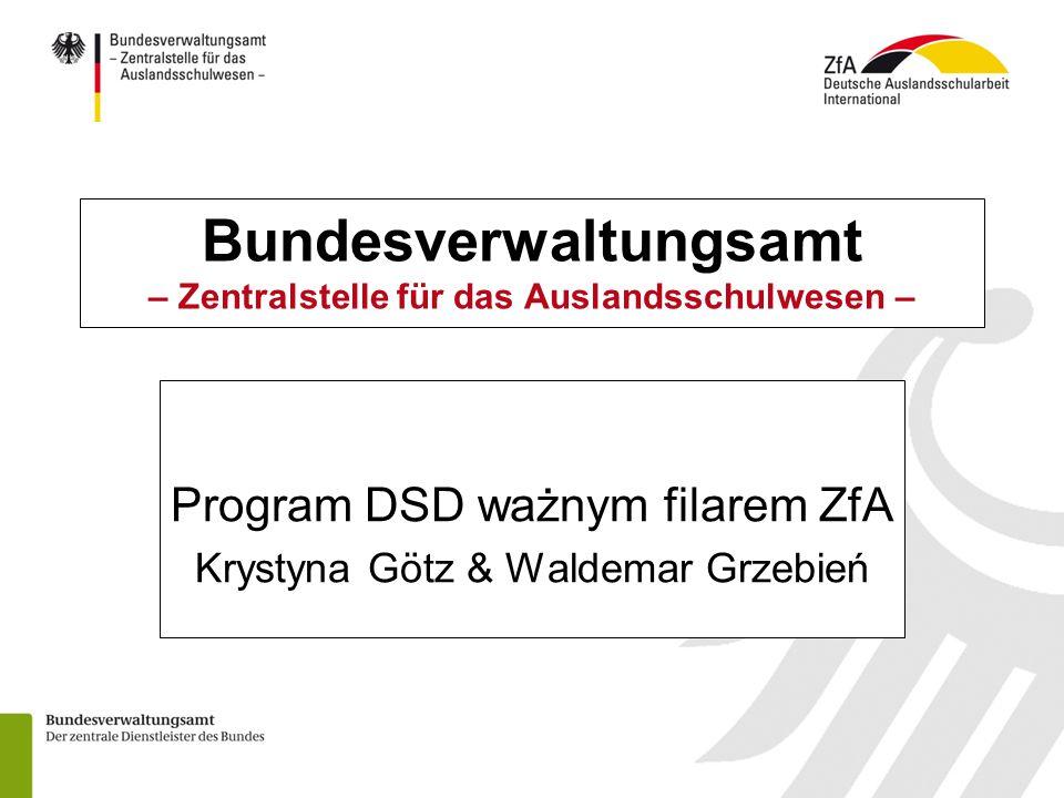 Bundesverwaltungsamt – Zentralstelle für das Auslandsschulwesen – Program DSD ważnym filarem ZfA Krystyna Götz & Waldemar Grzebień