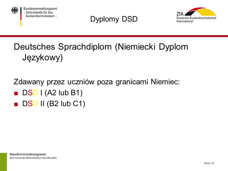 Seite: 16 Dyplomy DSD Deutsches Sprachdiplom (Niemiecki Dyplom Językowy) Zdawany przez uczniów poza granicami Niemiec: ■DSD I (A2 lub B1) ■DSD II (B2 lub C1)