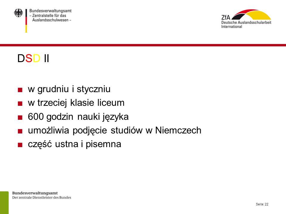 Seite: 22 DSD II ■w grudniu i styczniu ■w trzeciej klasie liceum ■600 godzin nauki języka ■umożliwia podjęcie studiów w Niemczech ■część ustna i pisemna