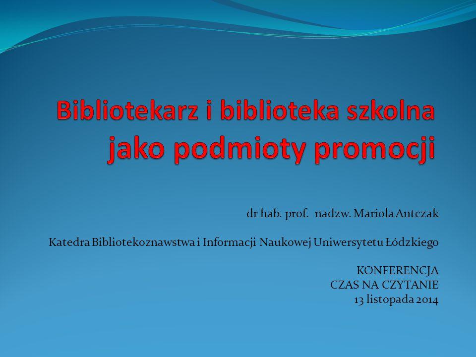 dr hab. prof. nadzw. Mariola Antczak Katedra Bibliotekoznawstwa i Informacji Naukowej Uniwersytetu Łódzkiego KONFERENCJA CZAS NA CZYTANIE 13 listopada