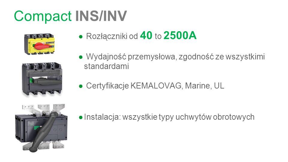 Compact INS/INV ● Rozłączniki od 40 to 2500A ● Wydajność przemysłowa, zgodność ze wszystkimi standardami ● Certyfikacje KEMALOVAG, Marine, UL ●Instalacja: wszystkie typy uchwytów obrotowych
