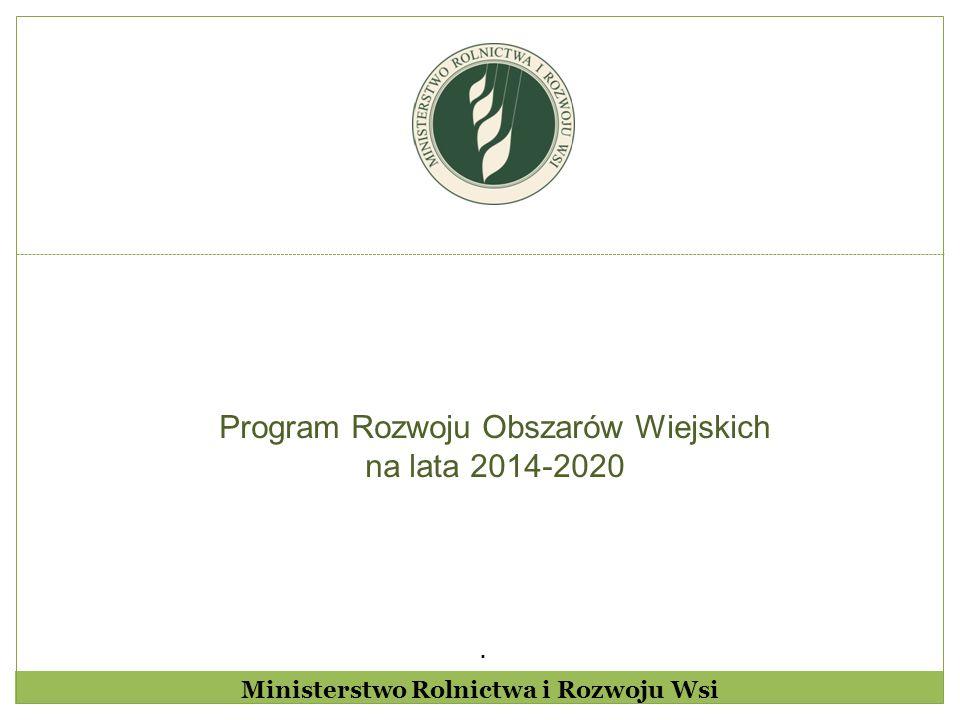 . Program Rozwoju Obszarów Wiejskich na lata 2014-2020 Ministerstwo Rolnictwa i Rozwoju Wsi