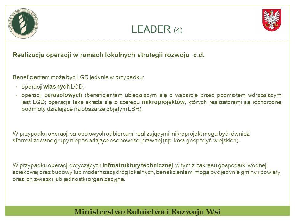 LEADER (4) Ministerstwo Rolnictwa i Rozwoju Wsi Realizacja operacji w ramach lokalnych strategii rozwoju c.d. Beneficjentem może być LGD jedynie w prz