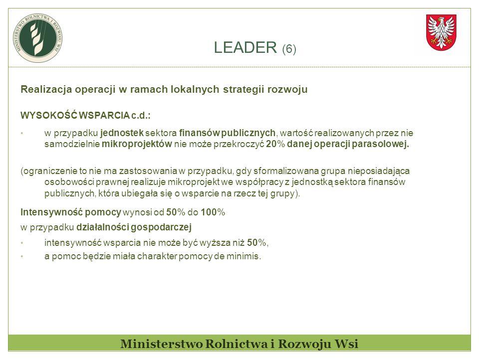 LEADER (6) Ministerstwo Rolnictwa i Rozwoju Wsi Realizacja operacji w ramach lokalnych strategii rozwoju WYSOKOŚĆ WSPARCIA c.d.: w przypadku jednostek