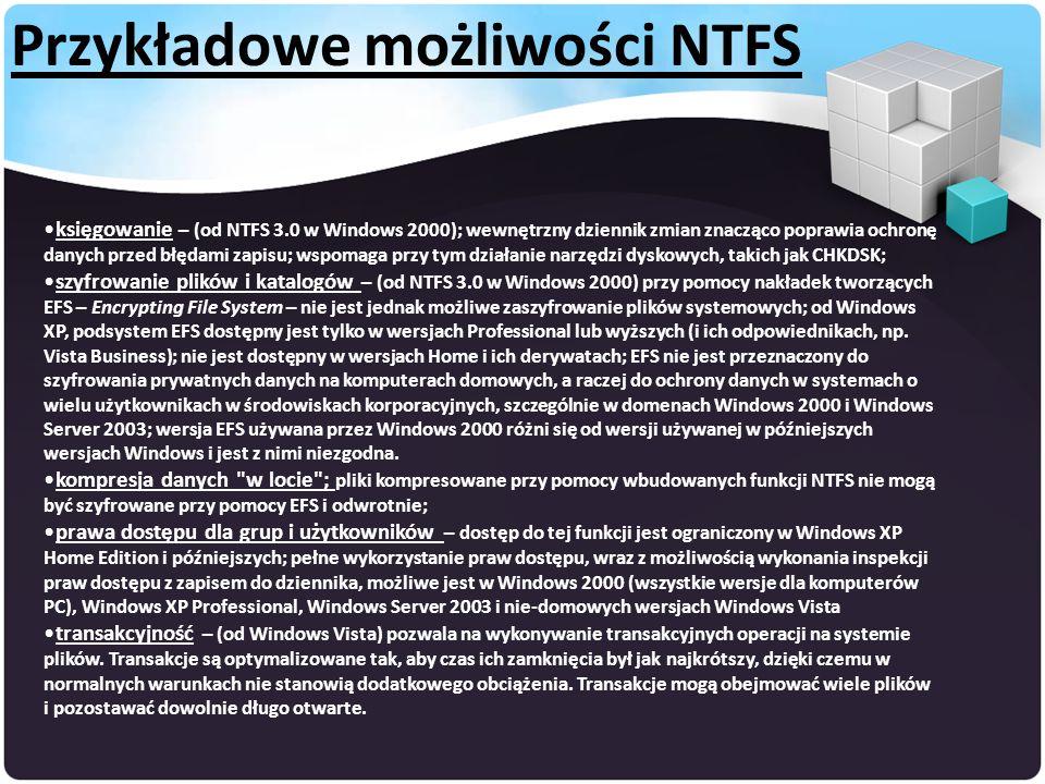 księgowanie – (od NTFS 3.0 w Windows 2000); wewnętrzny dziennik zmian znacząco poprawia ochronę danych przed błędami zapisu; wspomaga przy tym działanie narzędzi dyskowych, takich jak CHKDSK; szyfrowanie plików i katalogów – (od NTFS 3.0 w Windows 2000) przy pomocy nakładek tworzących EFS – Encrypting File System – nie jest jednak możliwe zaszyfrowanie plików systemowych; od Windows XP, podsystem EFS dostępny jest tylko w wersjach Professional lub wyższych (i ich odpowiednikach, np.