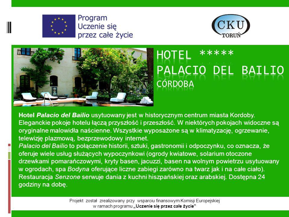 """Projekt został zrealizowany przy wsparciu finansowym Komisji Europejskiej w ramach programu """"Uczenie się przez całe życie Hotel Palacio del Bailio usytuowany jest w historycznym centrum miasta Kordoby."""
