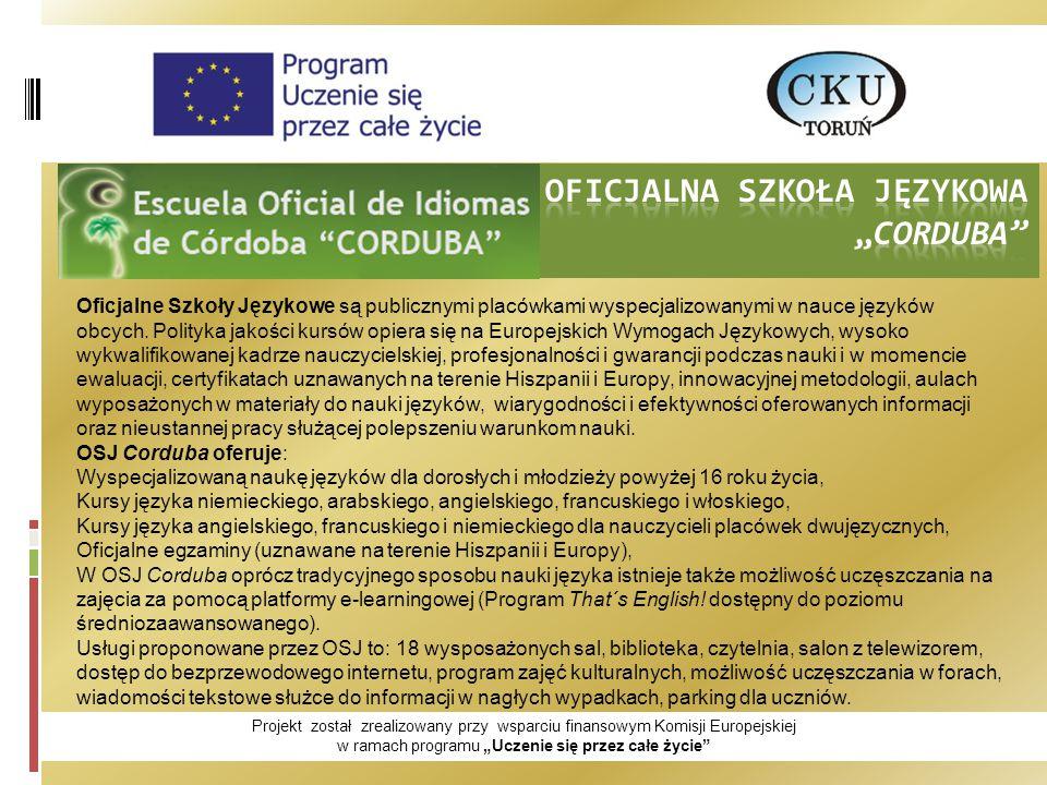 """Projekt został zrealizowany przy wsparciu finansowym Komisji Europejskiej w ramach programu """"Uczenie się przez całe życie Oficjalne Szkoły Językowe są publicznymi placówkami wyspecjalizowanymi w nauce języków obcych."""