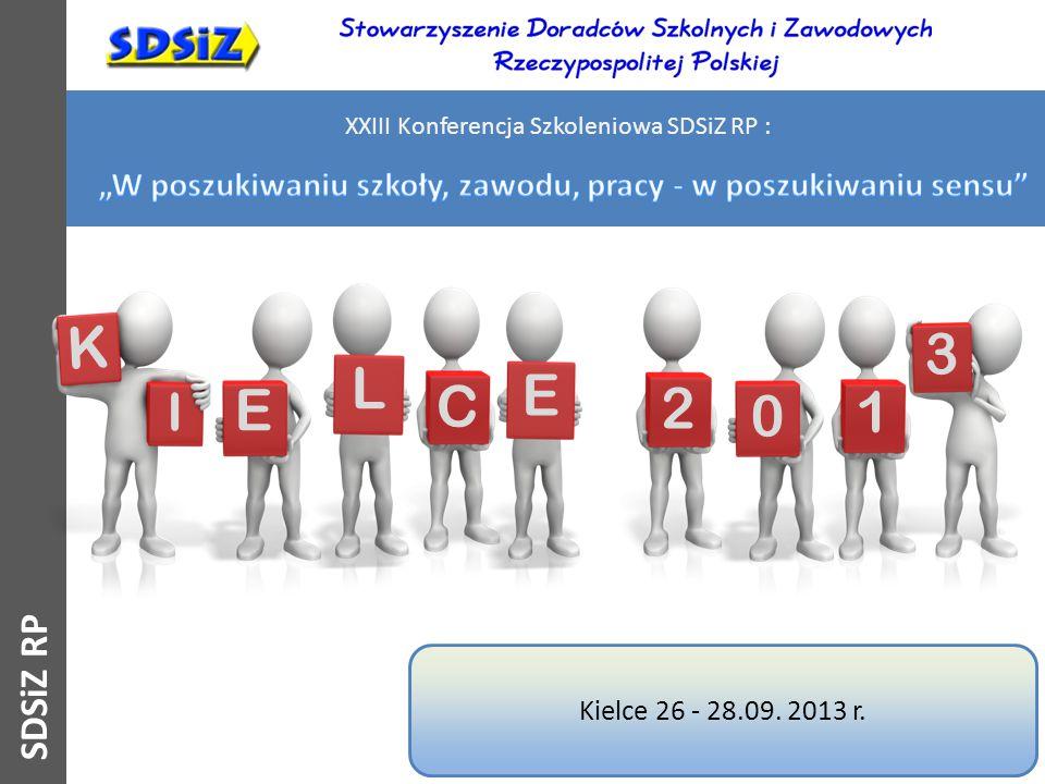 C E L E 2 3 0 1 Kielce 26 - 28.09. 2013 r. XXIII Konferencja Szkoleniowa SDSiZ RP : SDSiZ RP K I