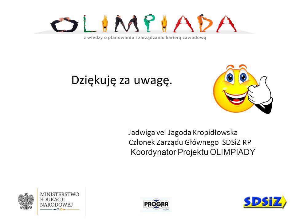 Dziękuję za uwagę. Jadwiga vel Jagoda Kropidłowska Członek Zarządu Głównego SDSiZ RP Koordynator Projektu OLIMPIADY