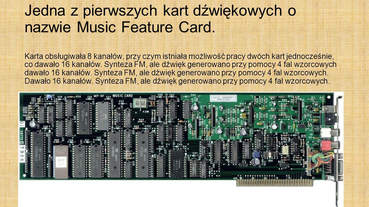 Jedna z pierwszych kart dźwiękowych o nazwie Music Feature Card. Karta obsługiwała 8 kanałów, przy czym istniała możliwość pracy dwóch kart jednocześn