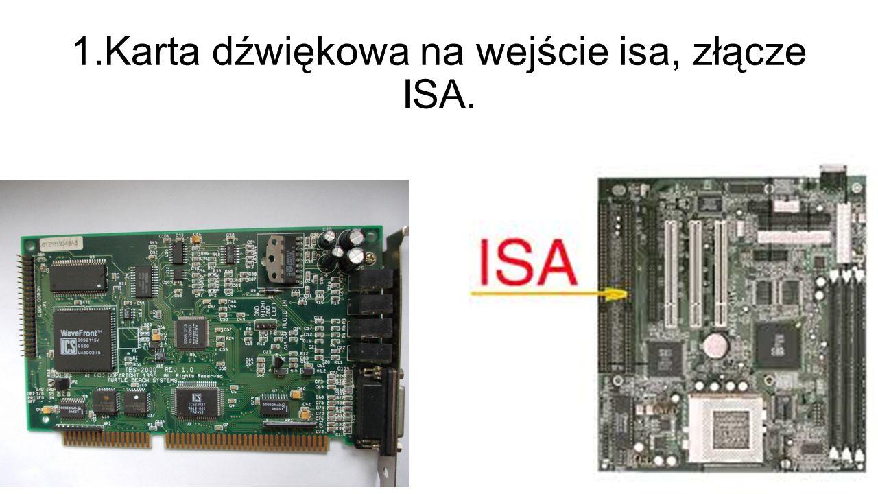 1.Karta dźwiękowa na wejście isa, złącze ISA.