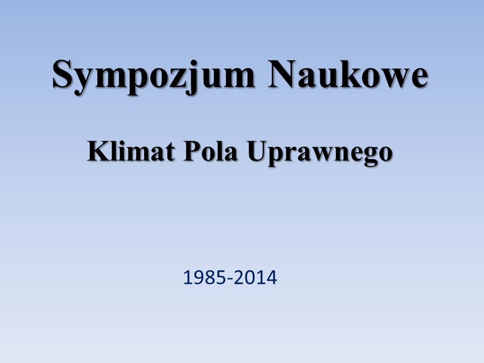 Sympozjum Naukowe Klimat Pola Uprawnego 1985-2014