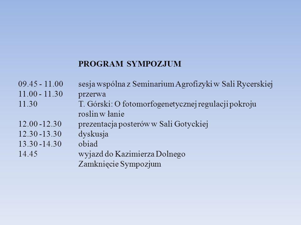 PROGRAM SYMPOZJUM 09.45 - 11.00 sesja wspólna z Seminarium Agrofizyki w Sali Rycerskiej 11.00 - 11.30 przerwa 11.30 T. Górski: O fotomorfogenetycznej