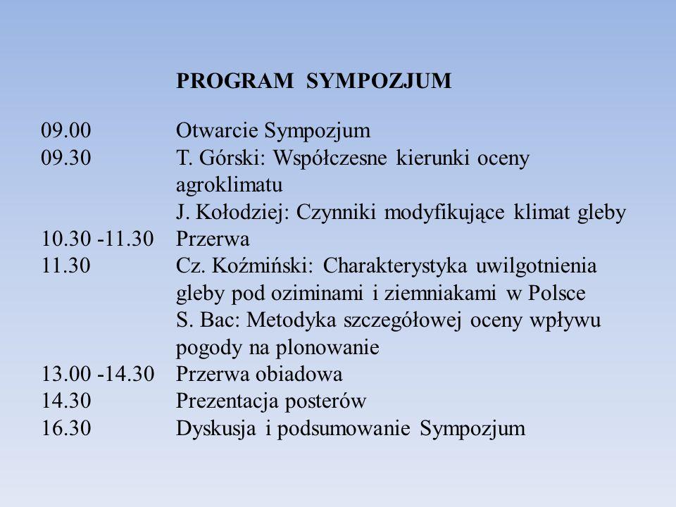 PROGRAM SYMPOZJUM 09.00Otwarcie Sympozjum 09.30 T. Górski: Współczesne kierunki oceny agroklimatu J. Kołodziej: Czynniki modyfikujące klimat gleby 10.