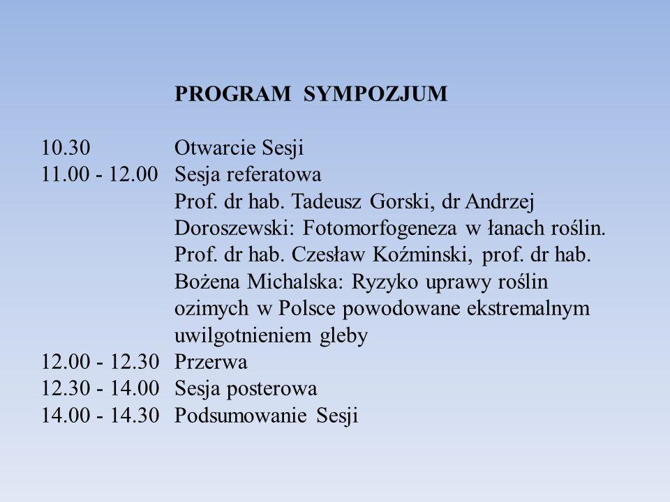 PROGRAM SYMPOZJUM 10.30 Otwarcie Sesji 11.00 - 12.00 Sesja referatowa Prof. dr hab. Tadeusz Gorski, dr Andrzej Doroszewski: Fotomorfogeneza w łanach r