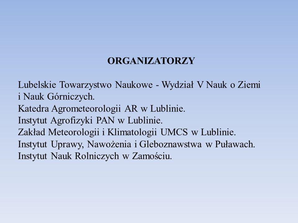 ORGANIZATORZY Lubelskie Towarzystwo Naukowe - Wydział V Nauk o Ziemi i Nauk Górniczych. Katedra Agrometeorologii AR w Lublinie. Instytut Agrofizyki PA