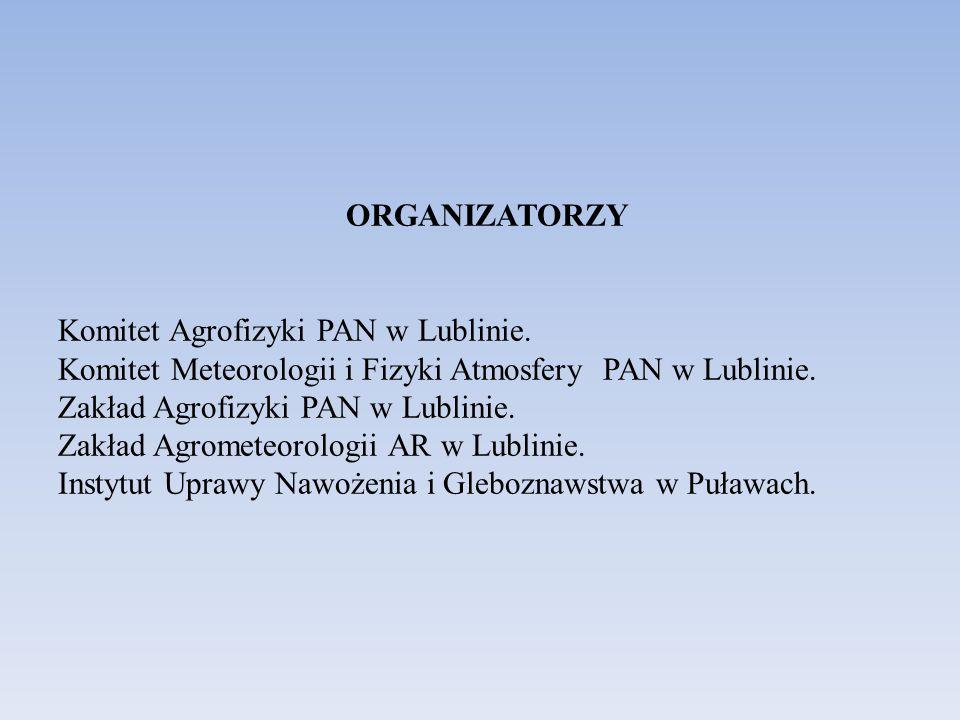 ORGANIZATORZY Komitet Agrofizyki PAN w Lublinie. Komitet Meteorologii i Fizyki Atmosfery PAN w Lublinie. Zakład Agrofizyki PAN w Lublinie. Zakład Agro