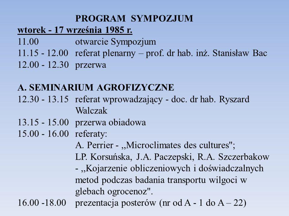 PROGRAM SYMPOZJUM wtorek - 17 września 1985 r. 11.00otwarcie Sympozjum 11.15 - 12.00 referat plenarny – prof. dr hab. inż. Stanisław Bac 12.00 - 12.30