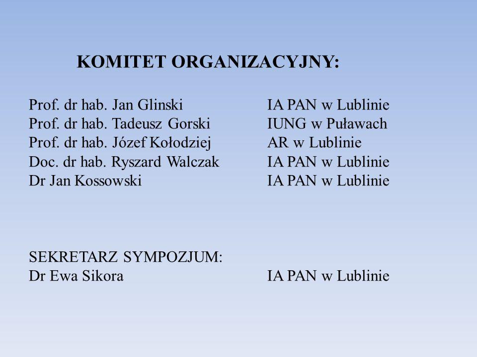 KOMITET ORGANIZACYJNY: Prof. dr hab. Jan GlinskiIA PAN w Lublinie Prof. dr hab. Tadeusz GorskiIUNG w Puławach Prof. dr hab. Józef KołodziejAR w Lublin