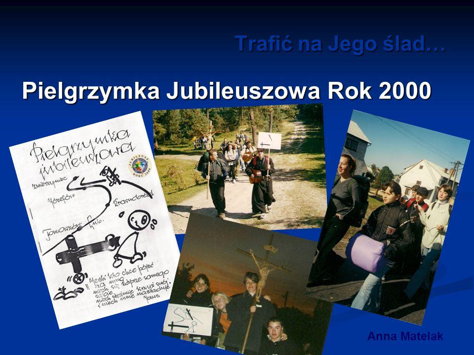 Trafić na Jego ślad… Pielgrzymka Jubileuszowa Rok 2000 Anna Matelak