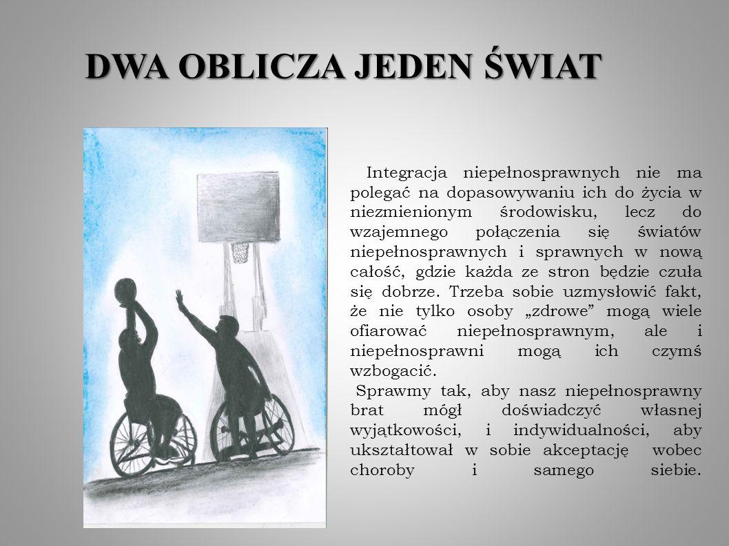 Integracja niepełnosprawnych nie ma polegać na dopasowywaniu ich do życia w niezmienionym środowisku, lecz do wzajemnego połączenia się światów niepeł
