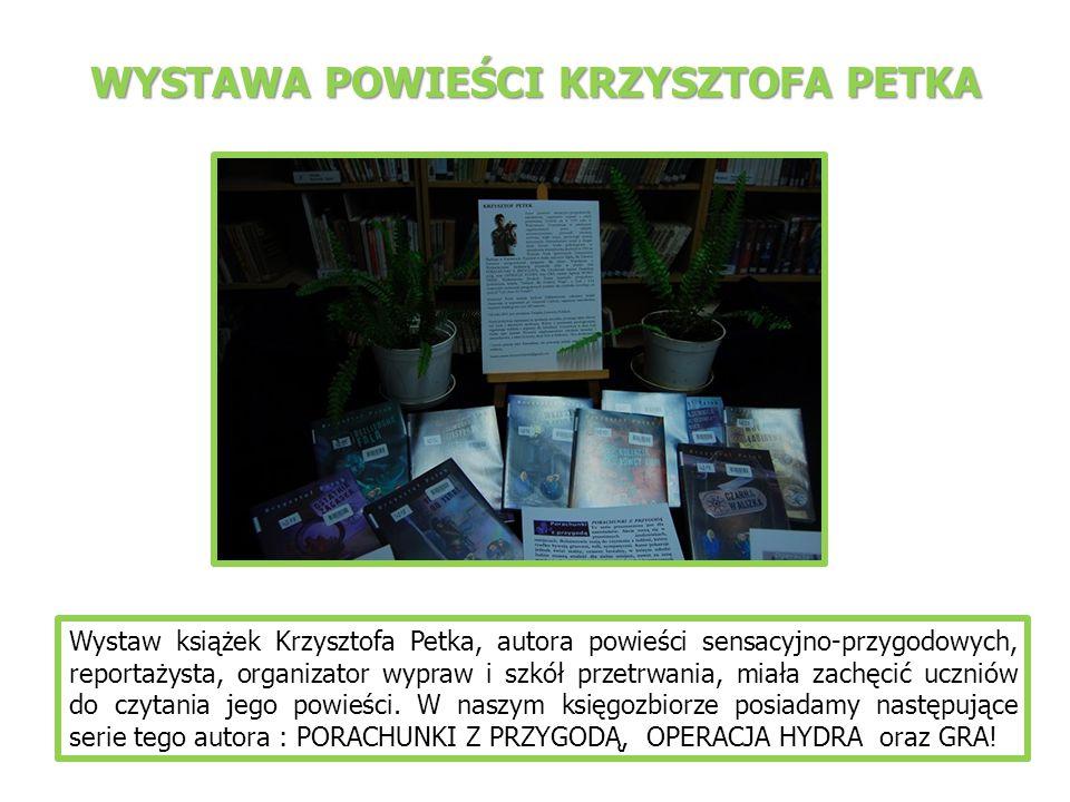 Wystaw książek Krzysztofa Petka, autora powieści sensacyjno-przygodowych, reportażysta, organizator wypraw i szkół przetrwania, miała zachęcić uczniów do czytania jego powieści.
