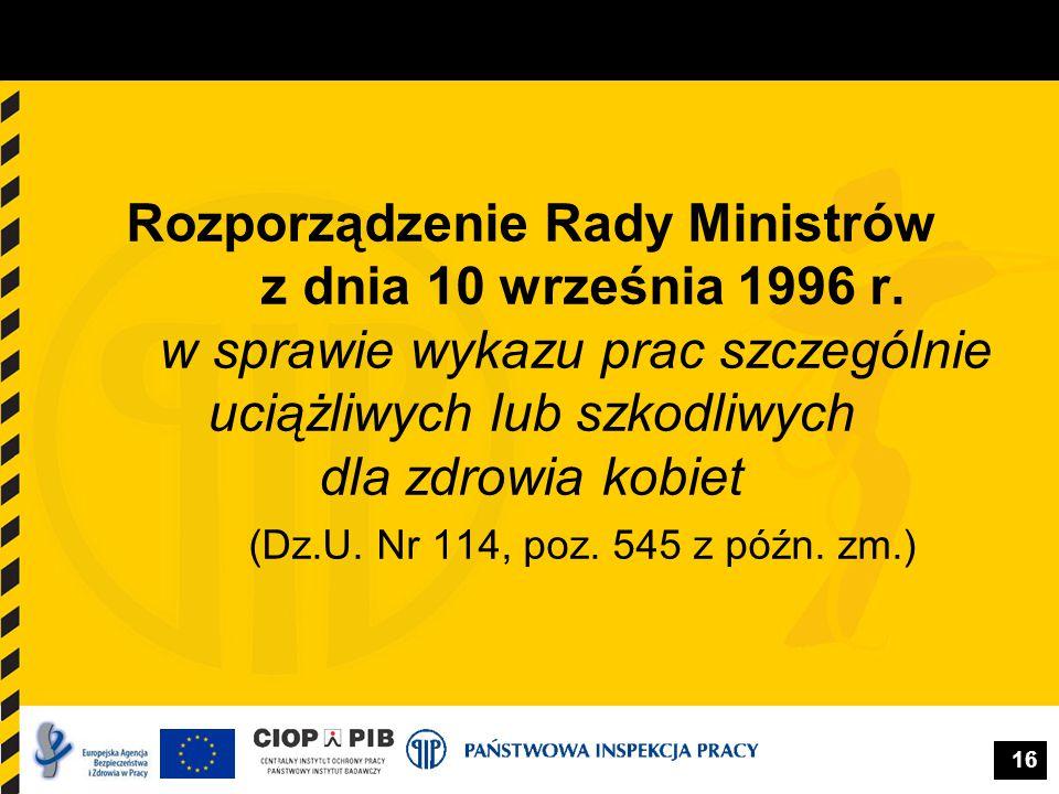 16 Rozporządzenie Rady Ministrów z dnia 10 września 1996 r. w sprawie wykazu prac szczególnie uciążliwych lub szkodliwych dla zdrowia kobiet (Dz.U. Nr
