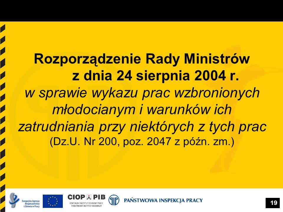 19 Rozporządzenie Rady Ministrów z dnia 24 sierpnia 2004 r. w sprawie wykazu prac wzbronionych młodocianym i warunków ich zatrudniania przy niektórych