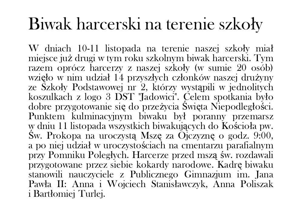 Biwak harcerski na terenie szko ł y W dniach 10-11 listopada na terenie naszej szko ł y mia ł miejsce ju ż drugi w tym roku szkolnym biwak harcerski.