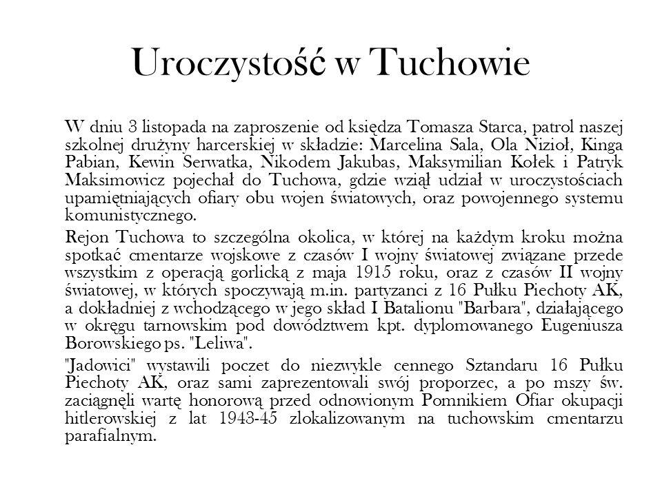 Uroczysto ść w Tuchowie W dniu 3 listopada na zaproszenie od ksi ę dza Tomasza Starca, patrol naszej szkolnej dru ż yny harcerskiej w sk ł adzie: Marc