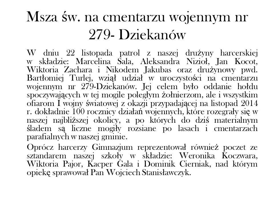 Msza ś w. na cmentarzu wojennym nr 279- Dziekanów W dniu 22 listopada patrol z naszej dru ż yny harcerskiej w sk ł adzie: Marcelina Sala, Aleksandra N