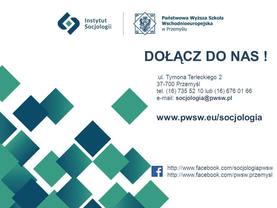 ul. Tymona Terleckiego 2 37-700 Przemyśl tel. (16) 735 52 10 lub (16) 676 01 66 e-mail: socjologia@pwsw.pl DOŁĄCZ DO NAS ! http://www.facebook.com/soc