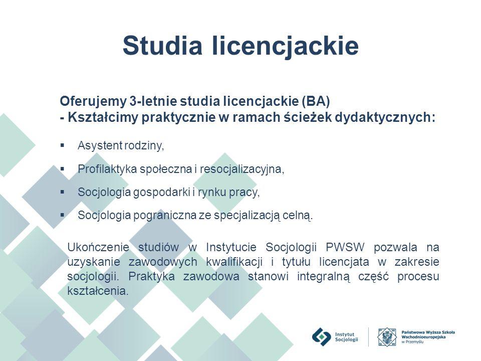 Studia licencjackie  Asystent rodziny,  Profilaktyka społeczna i resocjalizacyjna,  Socjologia gospodarki i rynku pracy,  Socjologia pograniczna z