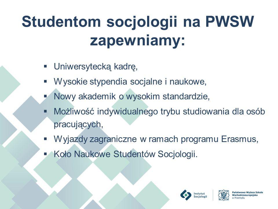 Studentom socjologii na PWSW zapewniamy:  Uniwersytecką kadrę,  Wysokie stypendia socjalne i naukowe,  Nowy akademik o wysokim standardzie,  Możli