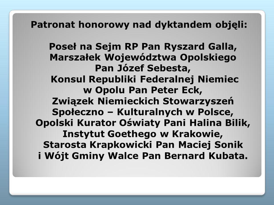 Patronat honorowy nad dyktandem objęli: Poseł na Sejm RP Pan Ryszard Galla, Marszałek Województwa Opolskiego Pan Józef Sebesta, Konsul Republiki Feder