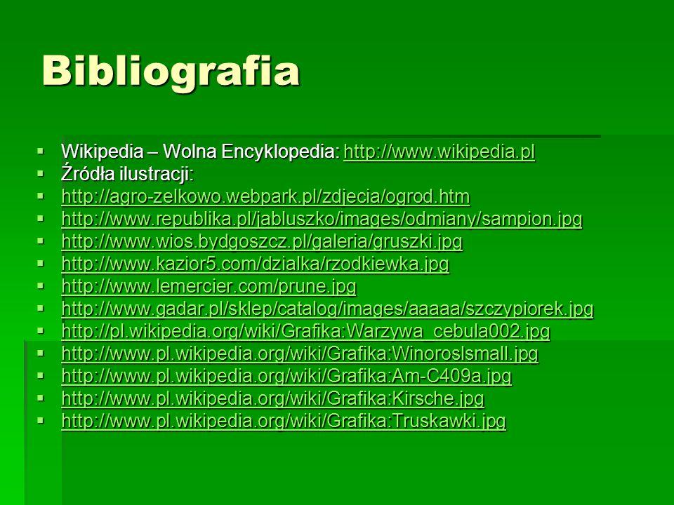 Bibliografia  Wikipedia – Wolna Encyklopedia: http://www.wikipedia.pl  Źródła ilustracji:  http://agro-zelkowo.webpark.pl/zdjecia/ogrod.htm  http:
