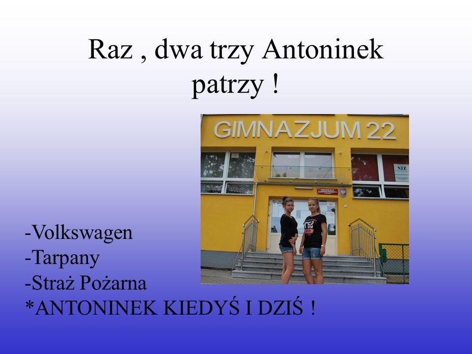 Honorowy Mieszkaniec Antoninka Zbiegniew Broekere Córka Halina Knapowska Mieszkali wcześniej na terenie dzisiejszego Volkswagena.