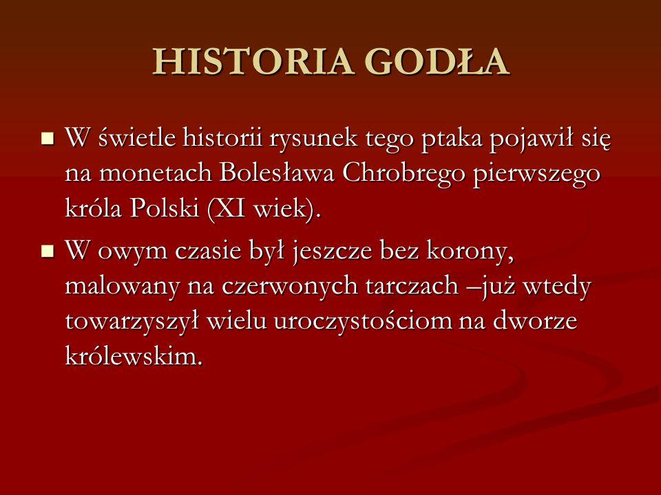 HISTORIA GODŁA W świetle historii rysunek tego ptaka pojawił się na monetach Bolesława Chrobrego pierwszego króla Polski (XI wiek). W świetle historii