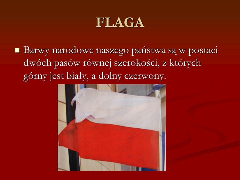 FLAGA Barwy narodowe naszego państwa są w postaci dwóch pasów równej szerokości, z których górny jest biały, a dolny czerwony. Barwy narodowe naszego