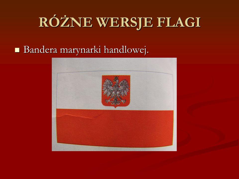 RÓŻNE WERSJE FLAGI Bandera marynarki handlowej. Bandera marynarki handlowej.