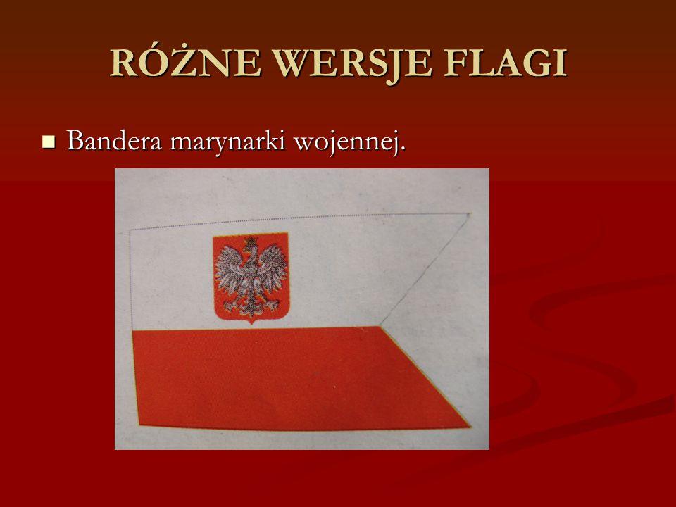 RÓŻNE WERSJE FLAGI Bandera marynarki wojennej. Bandera marynarki wojennej.