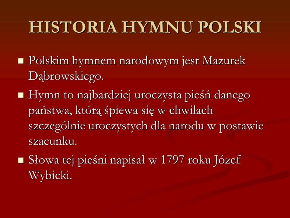 HISTORIA HYMNU POLSKI Polskim hymnem narodowym jest Mazurek Dąbrowskiego. Polskim hymnem narodowym jest Mazurek Dąbrowskiego. Hymn to najbardziej uroc