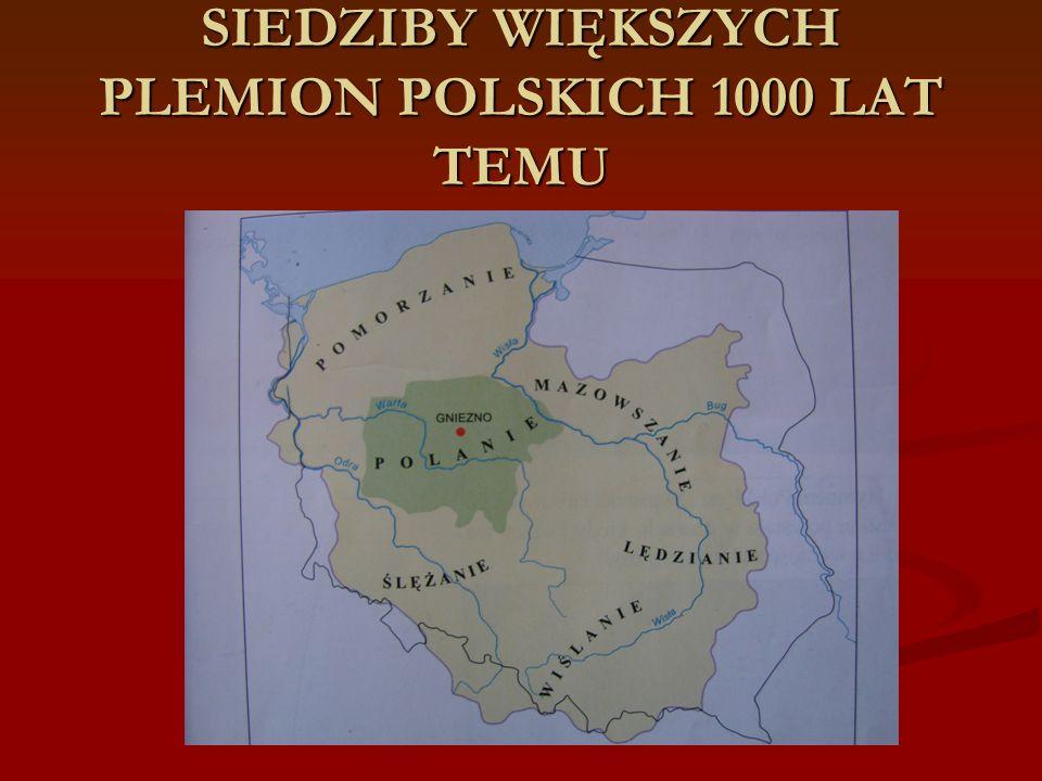 SIEDZIBY WIĘKSZYCH PLEMION POLSKICH 1000 LAT TEMU