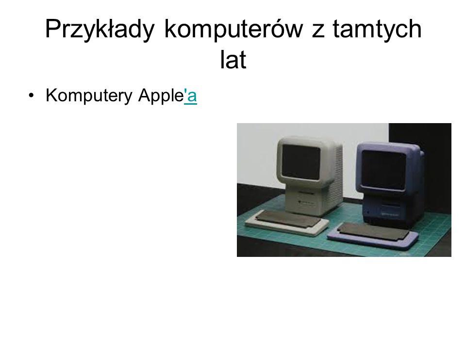 Przykłady komputerów z tamtych lat Komputery Apple a a