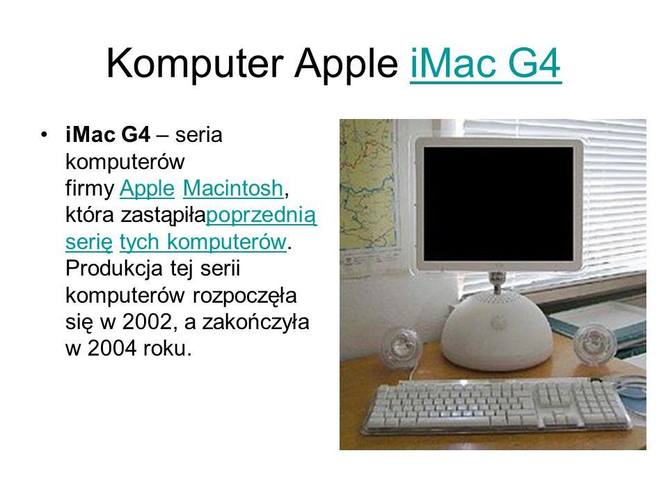 Komputer Apple iMac G4iMac G4 iMac G4 – seria komputerów firmy Apple Macintosh, która zastąpiłapoprzednią serię tych komputerów.