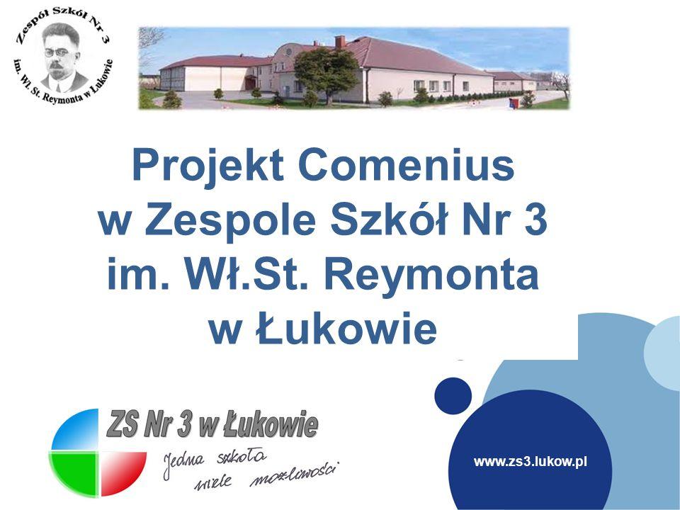 www.zs3.lukow.pl ZS Nr 3 Łuków www. Projekt Comenius w Zespole Szkół Nr 3 im. Wł.St. Reymonta w Łukowie