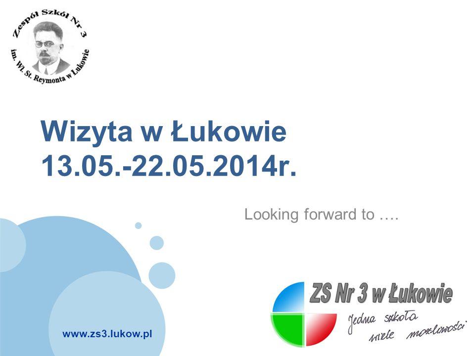 www.zs3.lukow.pl Company LOGO Wizyta w Łukowie 13.05.-22.05.2014r. Looking forward to ….
